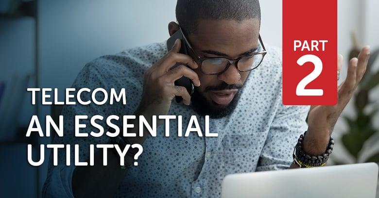 Telecom – an essential utility? Part 2