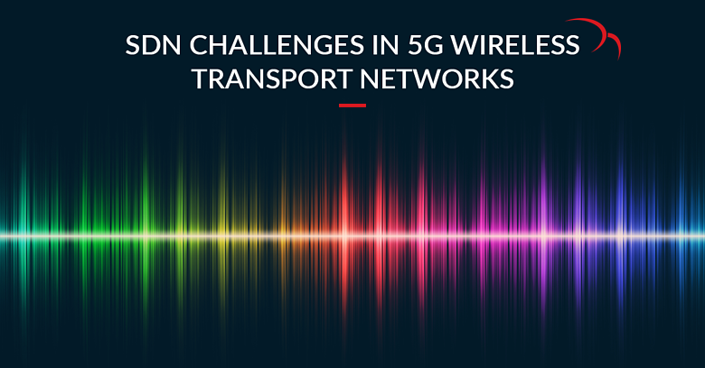 SDN Challenges in 5G Wireless Transport Networks - Part I