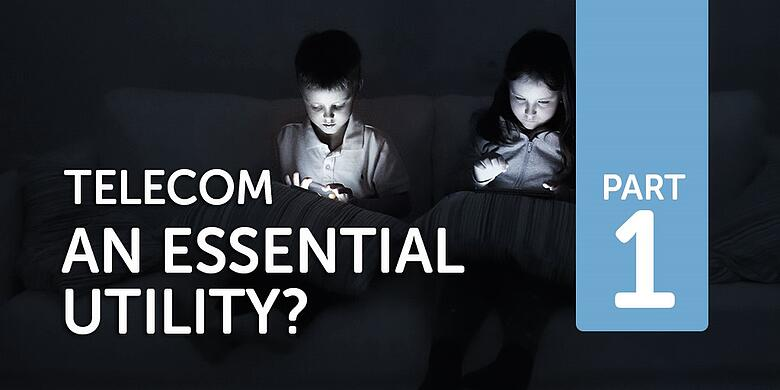 Telecom – an essential utility? Part 1