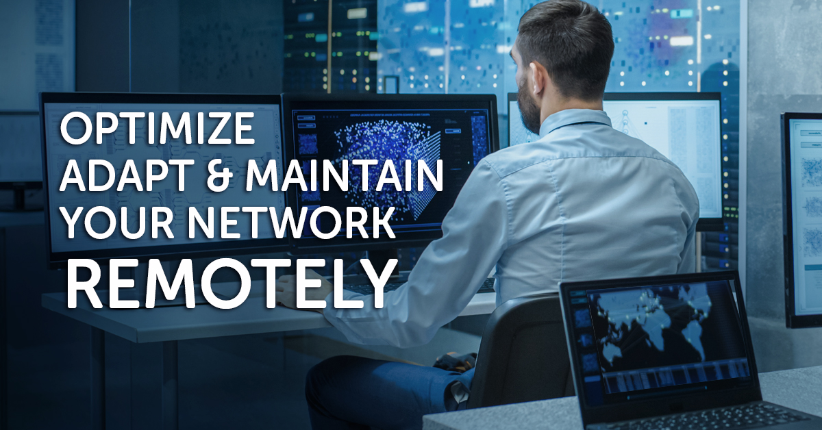 Optimize, adapt and maintain your network – remotely!