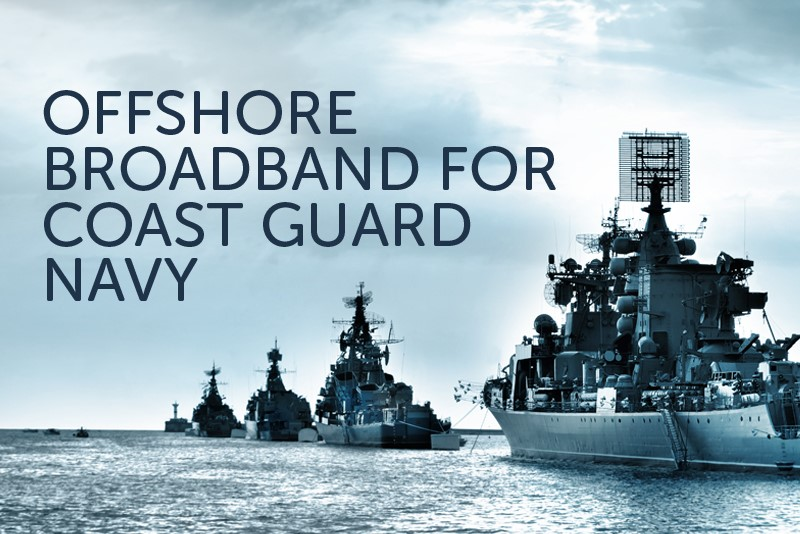 Offshore Broadband for Coast Guard and Navy