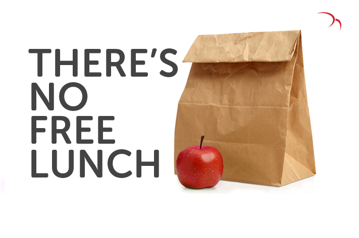 There's no such thing as a free lunch...